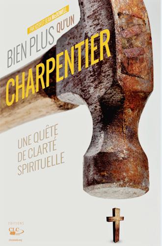 CLC Canada's first book: Bien Plus qu'un Charpentier